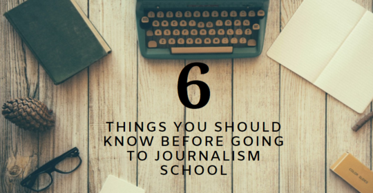 PSA: 6 Things You Should Know Before Going To Journalism School